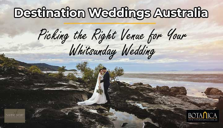 Destination Weddings Australia: Picking the Right Venue for Your Whitsunday Wedding